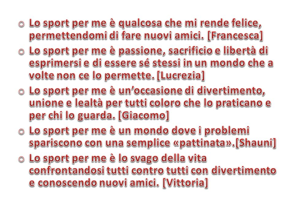 Lo sport per me è qualcosa che mi rende felice, permettendomi di fare nuovi amici. [Francesca]